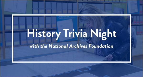 History Trivia Night with the National Archives Foundation
